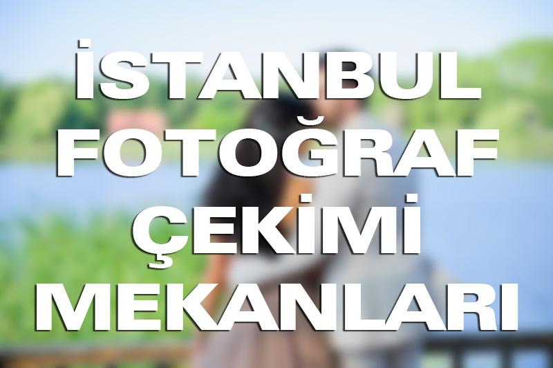 İstanbul'da Nişan Düğün Fotoğraf Çekimi İçin En İyi Yerler, Mekanlar
